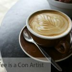 Coffee is a Con Artist
